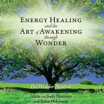 Energy Healing and the Art of Awakening through Wonder